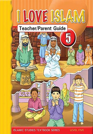 I Love Islam Level 5 Teacher and Parent Guide.