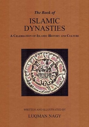 Book of Islamic Dynasties: A Celebration of Islamic History and Culture (Hardcover)