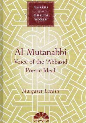 Mutanabbi: Voice of the Abbasid Poetic Ideal